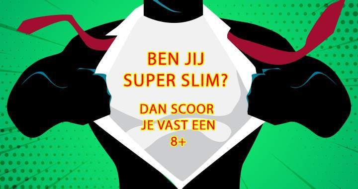 Wil Jij Ook Weten Of Je SuperSlim Bent?